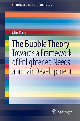 Image for The Bubble Theory: Towards a Framework of Enlightened Needs and Fair Development (SpringerBriefs in Business)