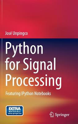 Python for Signal Processing: Featuring IPython Notebooks, Unpingco, Jos�