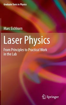 Laser Physics: From Principles to Practical Work in the Lab (Graduate Texts in Physics), Eichhorn, Marc