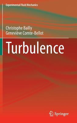 Turbulence (Experimental Fluid Mechanics), Bailly, Christophe; Comte-Bellot, Genevi�ve