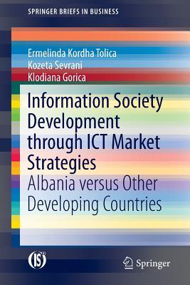 Information Society Development through ICT Market Strategies Albania versus Other Developing Countries SpringerBriefs in Business