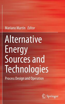 Image for Alternative Energy Sources and Technologies: Process Design and Operation