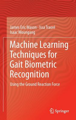 Machine Learning Techniques for Gait Biometric Recognition: Using the Ground Reaction Force, Mason, James Eric; Traor�, Issa; Woungang, Isaac