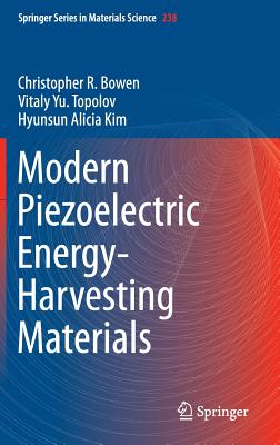 Modern Piezoelectric Energy-Harvesting Materials (Springer Series in Materials Science), Bowen, Christopher R.; Topolov, Vitaly Yu.; Kim, Hyunsun Alicia