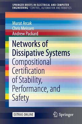 Networks of Dissipative Systems: Compositional Certification of Stability, Performance, and Safety (SpringerBriefs in Electrical and Computer Engineering), Arcak, Murat; Meissen, Chris; Packard, Andrew