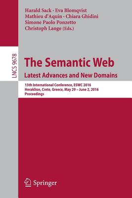 The Semantic Web. Latest Advances and New Domains: 13th International Conference, ESWC 2016, Heraklion, Crete, Greece, May 29 - June 2, 2016, Proceedings (Lecture Notes in Computer Science)
