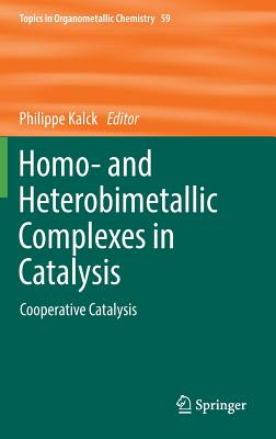 Homo- and Heterobimetallic Complexes in Catalysis: Cooperative Catalysis (Topics in Organometallic Chemistry)