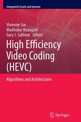 Image for High Efficiency Video Coding (HEVC): Algorithms and Architectures (Integrated Circuits and Systems)