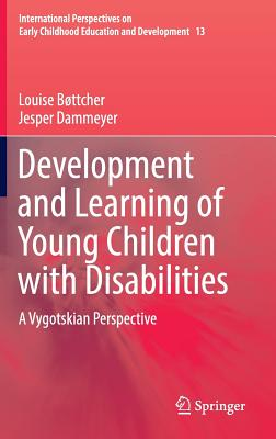 Image for Development and Learning of Young Children with Disabilities: A Vygotskian Perspective (International Perspectives on Early Childhood Education and Development)