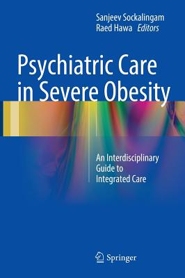 Image for Psychiatric Care in Severe Obesity: An Interdisciplinary Guide to Integrated Care