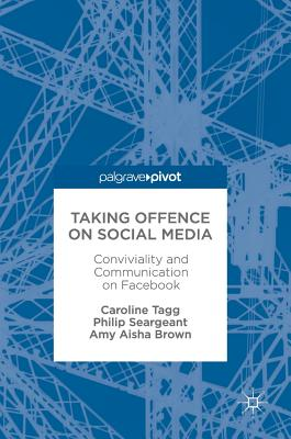 Image for Taking Offence on Social Media: Conviviality and Communication on Facebook