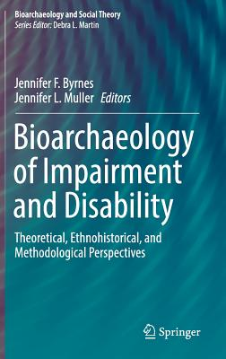 Bioarchaeology of Impairment and Disability: Theoretical, Ethnohistorical, and Methodological Perspectives (Bioarchaeology and Social Theory)