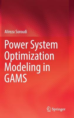 Power System Optimization Modeling in GAMS, Soroudi, Alireza
