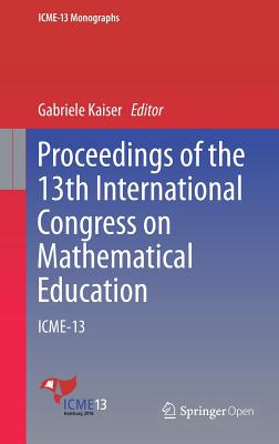 Proceedings of the 13th International Congress on Mathematical Education: ICME-13 (ICME-13 Monographs)
