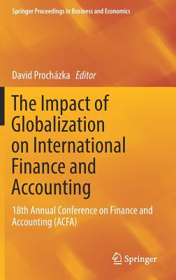 Image for The Impact of Globalization on International Finance and Accounting: 18th Annual Conference on Finance and Accounting (ACFA) (Springer Proceedings in Business and Economics)
