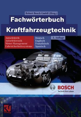 Fachw�rterbuch Kraftfahrzeugtechnik: Deutsch, Englisch, Franz�sisch, Spanisch (Bosch Fachinformation Automobil) (German Edition), GmbH, Robert Bosch
