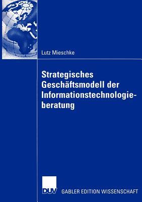 Strategisches Gesch�ftsmodell der Informationstechnologieberatung (German Edition), Mieschke, Lutz