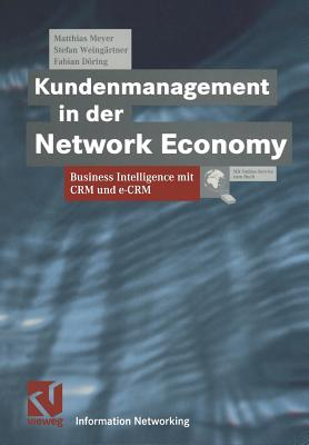 Kundenmanagement in der Network Economy: Business Intelligence mit CRM und e-CRM (Information Networking) (German Edition), Meyer, Matthias; Weing�rtner, Stefan; D�ring, Fabian