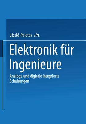 Elektronik f�r Ingenieure: Analoge und digitale integrierte Schaltungen (German Edition)