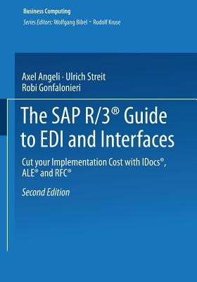 The SAP R/3� Guide to EDI and Interfaces: Cut your Implementation Cost with IDocs�, ALE� and RFC� (XBusiness Computing), Angeli, Axel; Streit, Ulrich; Gonfalonieri, Robi