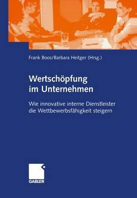 Wertsch�pfung im Unternehmen: Wie innovative interne Dienstleister die Wettbewerbsf�higkeit steigern (German Edition)