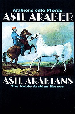 Image for ASIL Arabians The Noble Arabian Horses; Fourth Edition: in English and German
