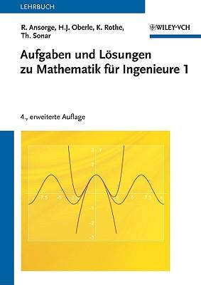 Aufgaben und Lösungen zu Mathematik für Ingenieure 1 (German Edition), Ansorge, Rainer; Oberle, Hans Joachim; Rothe, Kai; Sonar, Thomas