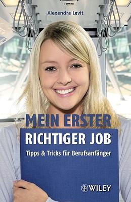 Mein Erster Richtiger Job: Tipps Und Tricks Fur Berufsanfanger, Alexandra Levit
