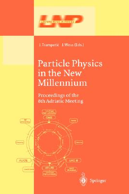 Image for Particle Physics in the New Millennium: Proceedings of the 8th Adriatic Meeting (Lecture Notes in Physics (616))