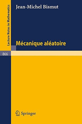 Mecanique Aleatoire (Lecture Notes in Mathematics) (French Edition), Jean-Michel Bismut