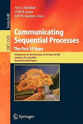 Communicating Sequential Processes. The First 25 Years: Symposium on the Occasion of 25 Years of CSP, London, UK, July 7-8, 2004. Revised Invited Papers (Lecture Notes in Computer Science)