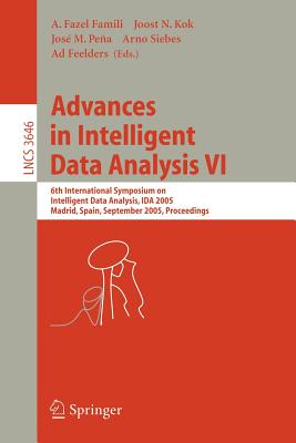 Advances in Intelligent Data Analysis: 6th International Symposium on Intelligent Data Analysis, IDA 2005, Madrid, Spain, September 8-10, 2005, Proceedings, Famili, A. Fazel; Kok, Joost N.; Pena, Jose M.; Siebes, Arno; Feelders, Ad