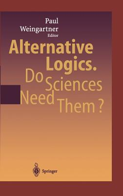 Alternative Logics. Do Sciences Need Them?