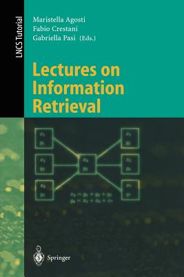 Image for Lectures on Information Retrieval: Third European Summer-School, ESSIR 2000 Varenna, Italy, September 11-15, 2000. Revised Lectures (Lecture Notes in Computer Science)