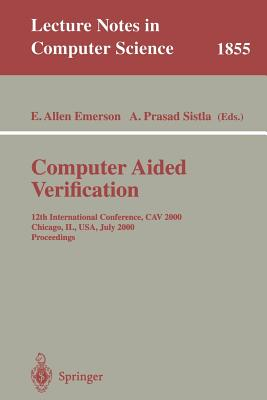 Image for Computer Aided Verification: 12th International Conference, CAV 2000 Chicago, IL, USA, July 15-19, 2000 Proceedings (Lecture Notes in Computer Science)
