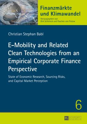 Image for E-Mobility and Related Clean Technologies from an Empirical Corporate Finance Perspective: State of Economic Research, Sourcing Risks, and Capital Market Perception (Finanzmärkte und Klimawandel)