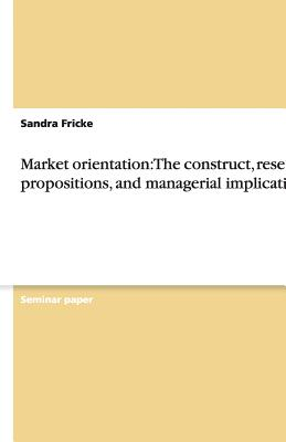 Image for Market orientation: The construct, research propositions, and managerial implications