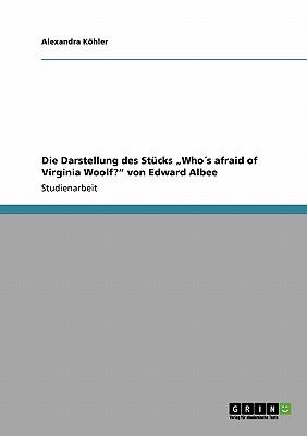 """Die Darstellung des St�cks """"Who�s afraid of Virginia Woolf?"""" von Edward Albee (German Edition), K�hler, Alexandra"""