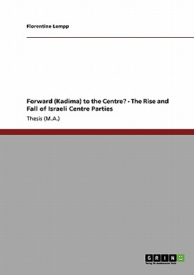 Forward (Kadima) to the Centre? - The Rise and Fall of Israeli Centre Parties, Lempp, Florentine