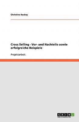 Cross Selling. Vor- und Nachteile sowie erfolgreiche Beispiele (German Edition), Rackey, Christine