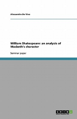 Image for William Shakespeare: an analysis of Macbeth's character