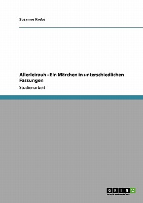 Allerleirauh - Ein M�rchen in unterschiedlichen Fassungen (German Edition), Krebs, Susanne