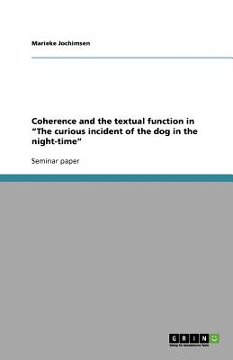 """Coherence and the textual function   in   """"The curious incident of the dog in the night-time"""", Jochimsen, Marieke"""