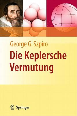 Die Keplersche Vermutung: Wie Mathematiker ein 400 Jahre altes R�tsel l�sten (German Edition), Szpiro, George G.