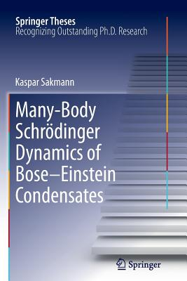 Image for Many-Body Schrödinger Dynamics of Bose-Einstein Condensates (Springer Theses)