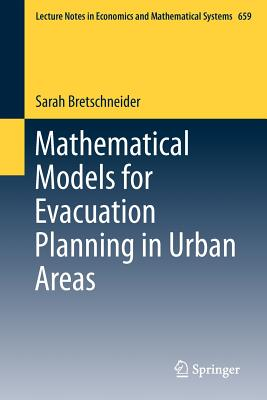 Mathematical Models for Evacuation Planning in Urban Areas (Lecture Notes in Economics and Mathematical Systems), Bretschneider, Sarah