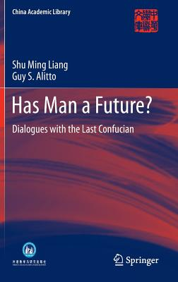 Has Man a Future?: Dialogues with the Last Confucian (China Academic Library), Liang, Shu Ming; Alitto, Guy S.