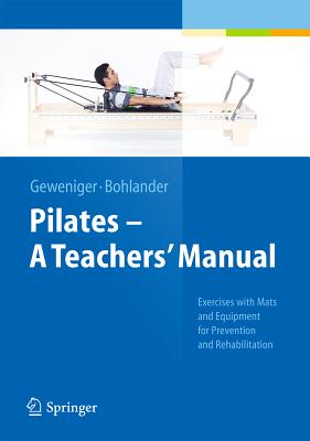 Pilates - A Teachers' Manual: Exercises with Mats and Equipment for Prevention and Rehabilitation, Geweniger, Verena; Bohlander, Alexander