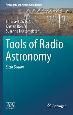 Tools of Radio Astronomy (Astronomy and Astrophysics Library), Wilson, Thomas L.; Rohlfs, Kristen; H�ttemeister, Susanne