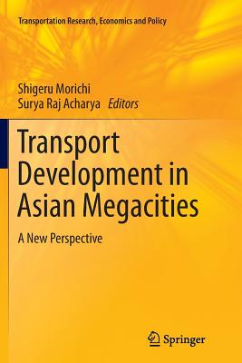 Image for Transport Development in Asian Megacities: A New Perspective (Transportation Research, Economics and Policy)